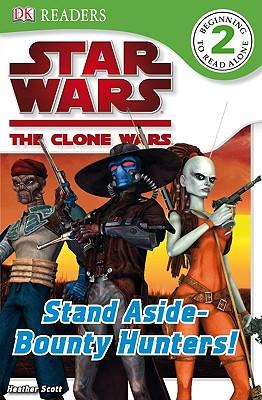 Star Wars Clone Wars: Stand Aside-Bounty Hunters! - Beecroft, Simon