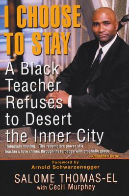 I Choose to Stay: A Black Teacher Refuses to Desert the Inner City - Thomas-El, Salome, and Murphey, Cecil, Mr., and Thomas-El, Sa