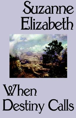 When Destiny Calls - Elizabeth, Suzanne