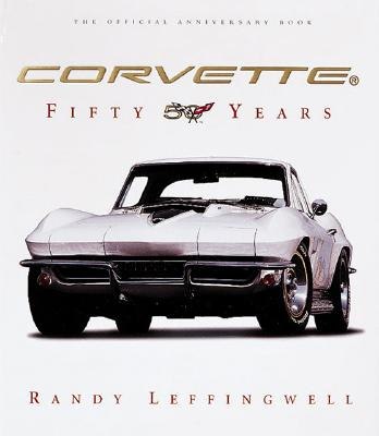 Corvette: Fifty Years - Leffingwell, Randy