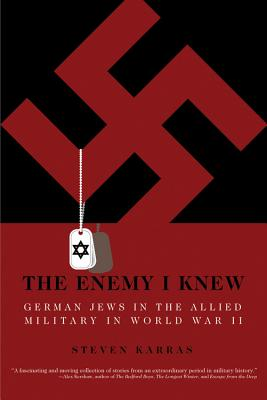 The Enemy I Knew: German Jews in the Allied Military in World War II - Karras, Steven, and Berenbaum, Michael, Mr., PH.D. (Introduction by)