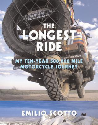 The Longest Ride: My Ten-Year 500,000 Mile Motorcycle Journey - Scotto, Emilio