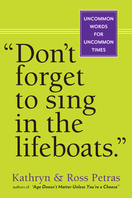 Don't Forget to Sing in the Lifeboats: Uncommon Wisdom for Uncommon Times - Petras, Kathryn, and Petras, Ross, and Blechman, R O (Illustrator)