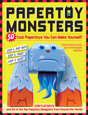 Papertoy Monsters: 50 Cool Papertoys You Can Make Yourself! - Castleforte, Brian, and Browning, Jen (Photographer), and Rabin, Netta (Designer)
