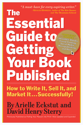The Essential Guide to Getting Your Book Published: How to Write It, Sell It, and Market It . . . Successfully - Eckstut, Arielle, and Sterry, David Henry