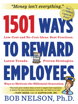 1501 Ways to Reward Employees: Low-Cost and No-Cost Ideas - Nelson, Bob, Ph.D.
