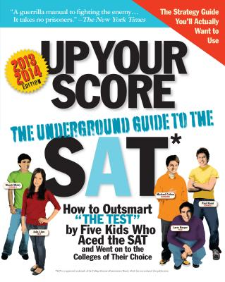 Up Your Score: The Underground Guide to the SAT - Berger, Larry, and Colton, Michael, and Liao, Jaja