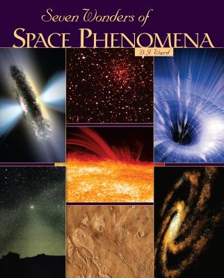Seven Wonders of Space Phenomena - Ward, D J
