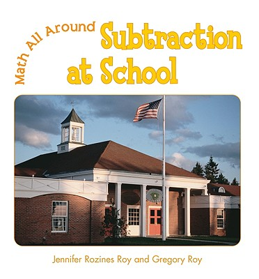 Subtraction at School - Roy, Jennifer Rozines, and Roy, Gregory