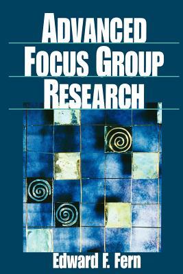 Advanced Focus Group Research - Fern, Edward E, and Fern, Edward F (Editor)