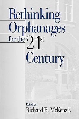 Rethinking Orphanages for the 21st Century - McKenzie, Richard B (Editor)