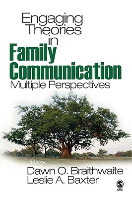 Engaging Theories in Family Communication: Multiple Perspectives - Braithwaite, Dawn (Editor), and Baxter, Leslie A, Dr., PhD (Editor)