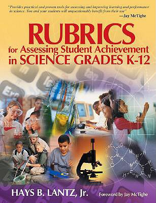 Rubrics for Assessing Student Achievement in Science Grades K-12 - Lantz, Hays B