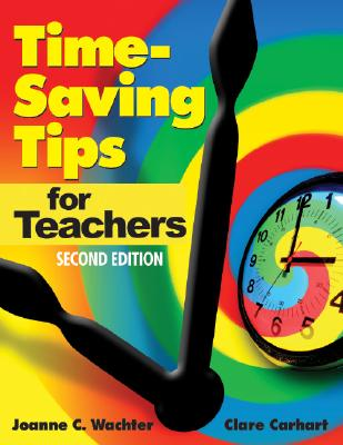 Time-Saving Tips for Teachers - Wachter, Joanne C, and Carhart, Clare