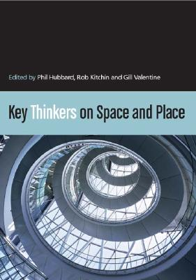 Key Thinkers on Space and Place - Hubbard, Phil J, Dr. (Editor), and Kitchin, Rob, Dr. (Editor), and Valentine, Gill, Professor, PH.D. (Editor)