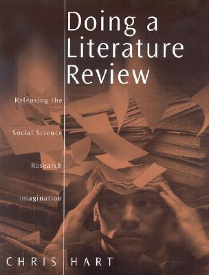 Doing a Literature Review: Releasing the Social Science Research Imagination - Hart, Chris, Dr.