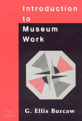 Introduction to Museum Work - Burcaw, G Ellis, and Burcaw, Ellis G, and Burcaw, George Ellis