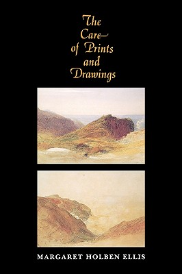 The Care of Prints and Drawings - Ellis, Margaret Holben, and J Paul Getty Trust, and American Association for State and Local History