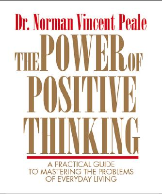 The Power of Positive Thinking: A Practical Guide to Mastering the Problems of Everyday Living - Peale, Norman Vincent, Dr.
