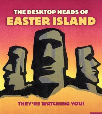 The Desktop Heads of Easter Island: They're Watching You! - Running Press (Creator)