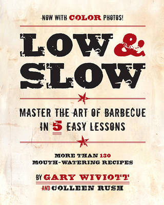 Low & Slow: Master the Art of Barbecue in 5 Easy Lessons - Wiviott, Gary, and Rush, Colleen