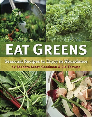 Eat Greens: An A to Z Cookbook of Herbs and Vegetables - Scott-Goodman, Barbara, and Trovato, Liz