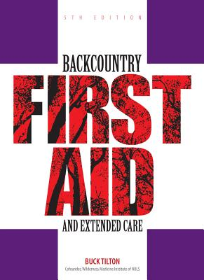Backcountry First Aid and Extended Care - Tilton, Buck