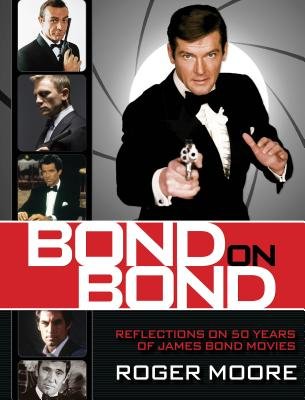 Bond on Bond: Reflections on 50 Years of James Bond Movies - Moore, Sir Roger, and Moore, Roger
