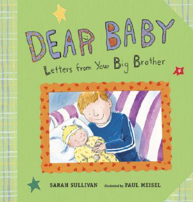 Dear Baby: Letters from Your Big Brother - Sullivan, Sarah