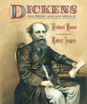 Dickens: His Work and His World - Rosen, Michael