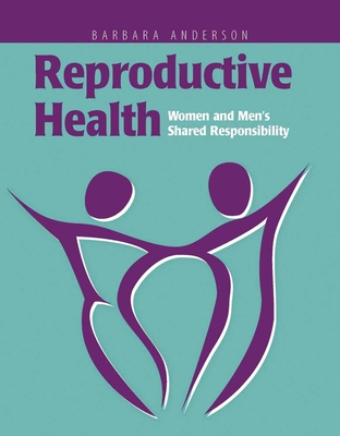 Reproductive Health: Women and Men's Shared Responsibility - Anderson, Barbara A, Dr.