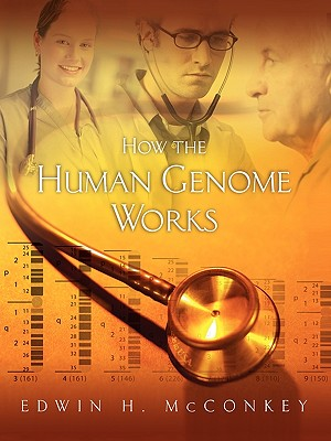 How the Human Genome Works - McConkey, Edwin H, and McGonigle