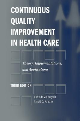 Continuous Quality Improvement in Health Care: Theory, Implementations, and Applications - McLaughlin, Curtis P, and Kaluzny, Arnold D, Ph.D.
