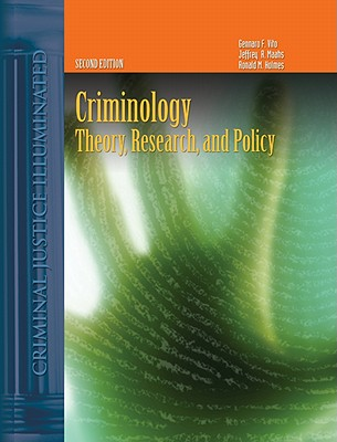 Criminology: Theory, Research, and Policy - Vito, Gennaro F, Ph.D., and Maahs, Jeffrey R, and Holmes, Ronald M, Dr.