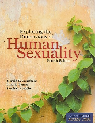 Exploring the Dimensions of Human Sexuality - Greenberg, Jerrold S, and Bruess, Clint E, and Conklin, Sarah C