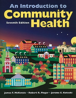 An Introduction to Community Health - McKenzie, James F, and Pinger, Robert R, and Kotecki, Jerome E