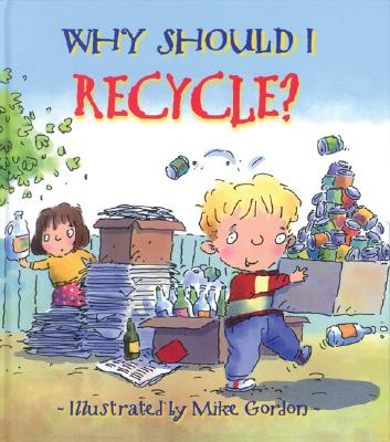 Why Should I Recycle? Why Should I Recycle? - Green, Jen, and Wendy (Editor), and Gordon, Mike (Illustrator)