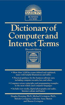 Dictionary of Computer and Internet Terms - Downing, Douglas A, PH.D., and Covington, Michael A, and Covington, Melody Mauldin