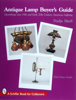 Antique Lamp Buyer's Guide: Identifying Late 19th and Early 20th Century American Lighting - Maril, Nadja