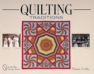 Quilting Traditions: Pieces from the Past - Herr, Trish, and Herr, Patricia T