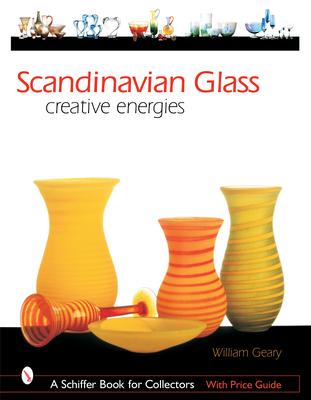 Scandinavian Glass: Creative Energies - Geary, William