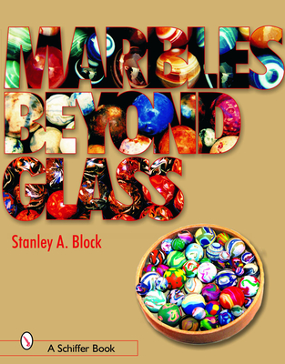 Marbles Beyond Glass - Block, Stanley A