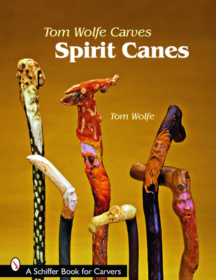 Tom Wolfe Carves Spirit Canes - Wolfe, Tom