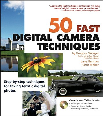 50 Fast Digital Camera Techniques - Georges, Gregory, and Maher, Chris, and Berman, Larry