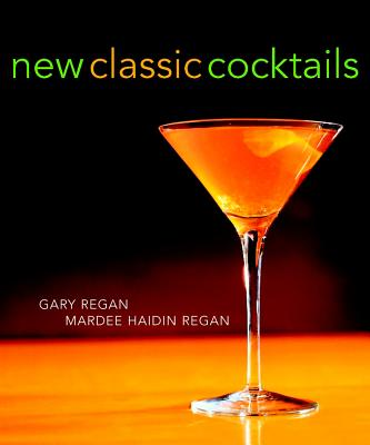 New Classic Cocktails - Regan, Gary, and Regan, Mardee Haidin