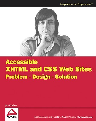 Accessible XHTML and CSS Web Sites: Problem - Design - Solution - Duckett, Jon