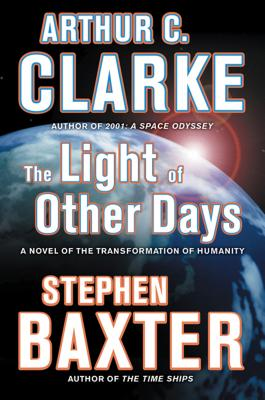 The Light of Other Days - Clarke, Arthur C, Sir, and Baxter, Stephen