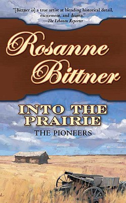 Into the Prairie: The Pioneers - Bittner, Rosanne