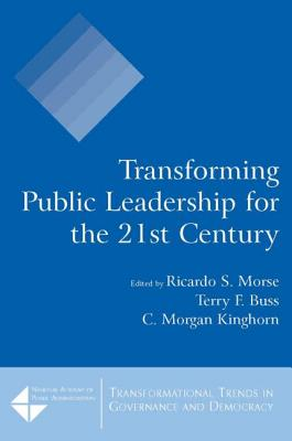 Transforming Public Leadership for the 21st Century - Morse, Ricardo S (Editor), and Buss, Terry F (Editor), and Kinghorn, C Morgan (Editor)