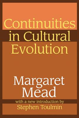 Continuities in Cultural Evolution - Mead, Margaret, Professor, and Toulmin, Stephen E (Introduction by)